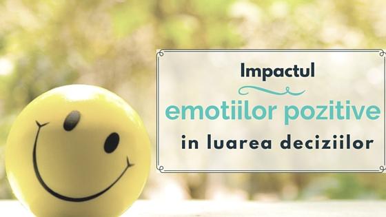Emotiile pozitive in luarea deciziilor