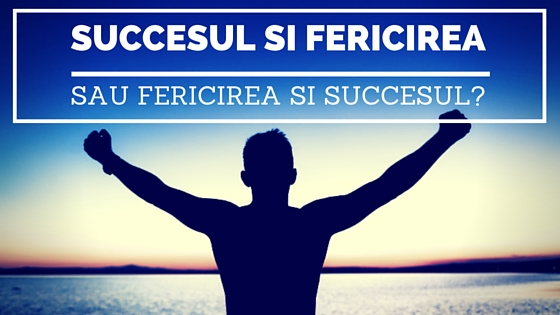 fericirea si succesul